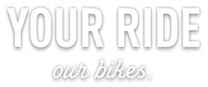 Your Ride Our Bikes